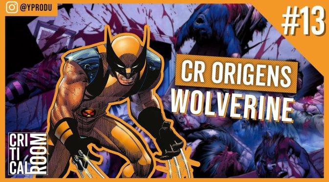 CR Origens #13: Semana Heroica #3 | Wolverine – O Herói Imortal