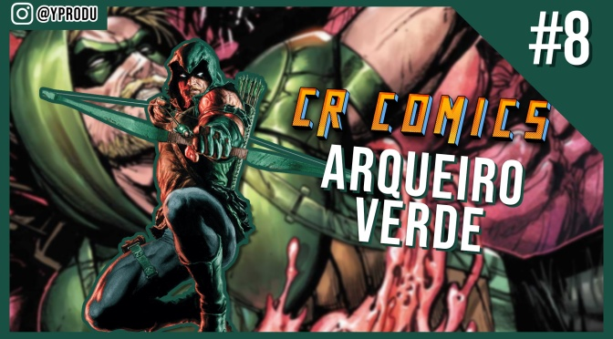 Semana Heroica | Os 7 melhores momentos do Arqueiro Verde nos quadrinhos